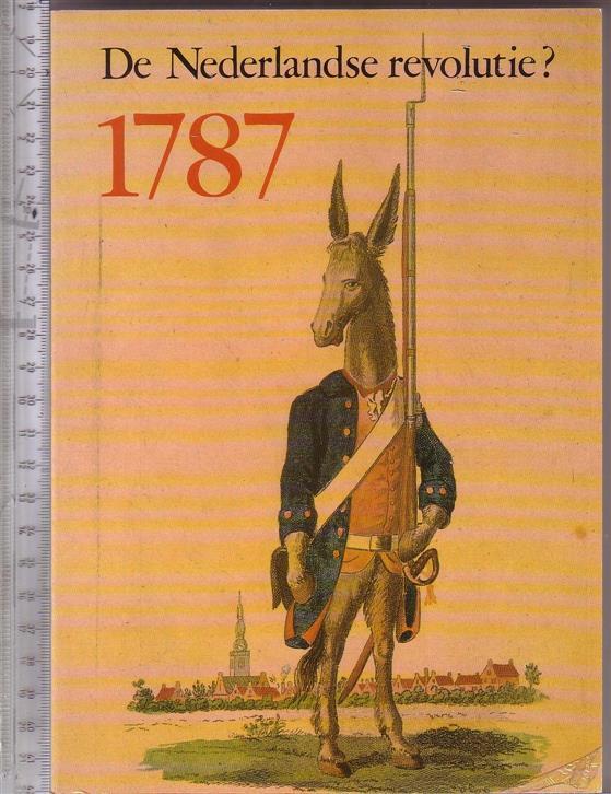 Zee, Th.S.M. van der, Rosendaal, J.G.M.M., 1787: de Nederlandse revolutie? (08/09-10-1987 ; Nijmegen), Stichting Annales Noviomagenses, Nijmegen - 1787 : de Nederlands