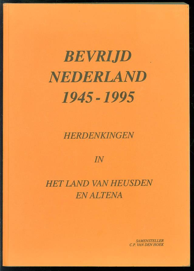 HOEK, C.P. VAN DEN ( SAMENSTELLER ) - bevrijd Nederland 1945 - 1995. Herdenkingen in het land van Heusden en Altena