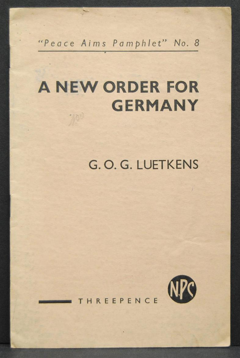 Luetkens, G.O.G. - A new order for Germany ( Peace Aims Pamphlet No 8 )