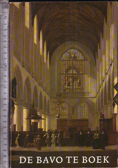 BOER, J.N. DE - De Bavo te boek bij het gereedkomen van de restauratie van de Grote of St.-Bavo kerk te Haarlem /
