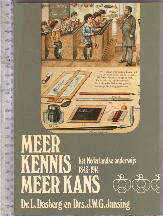 DASBERG, L., JANSING, J.W.G. - Meer kennis, meer kans: het Nederlandse onderwijs, 1843-1914 / L. Dasberg en J.W.G. Jansing