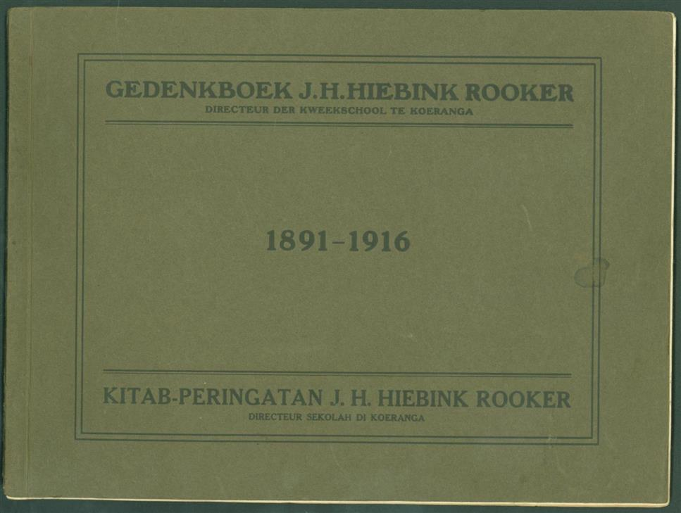 n.n. - Gedenkboek samengesteld bij gelegenheid van het 25-jarig jubileum van den heer J.H. Hiebink Rooker als directeur der Kweekschool voor Inlandsche Onderwijzers en Voorgangers te Koeranga (Tomohon) = Kitab-peringgatan terkarang waktoe telah genap 25 tah