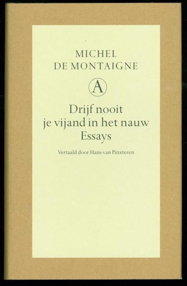 Montaigne, Michel de (Michel Eyquem), 1533-1592. - Drijf nooit je vijand in het nauw : essays