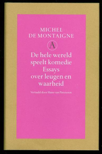 Montaigne, Michel de, 1533-1592. - De hele wereld speelt komedie : essays over leugen en waarheid