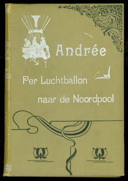Lachambre, Henri, 1846-1904. - Andrée : per luchtballon naar de Noordpool ( - Andrée: by balloon to the North Pole )