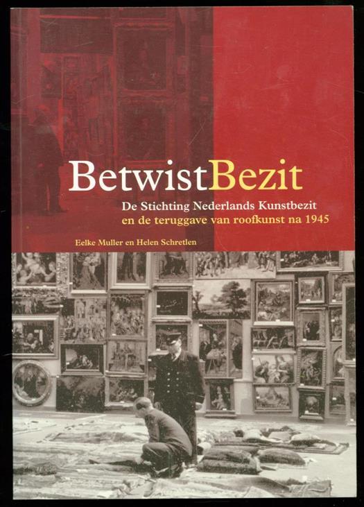 Muller, Eelke, Schretlen, Helen - Betwist bezit : de Stichting Nederlands Kunstbezit en de teruggave van roofkunst na 1945 / Eelke Muller en Helen Schretlen ; [red.: Hinke Wiggers ; reg.: Miekie Donner]