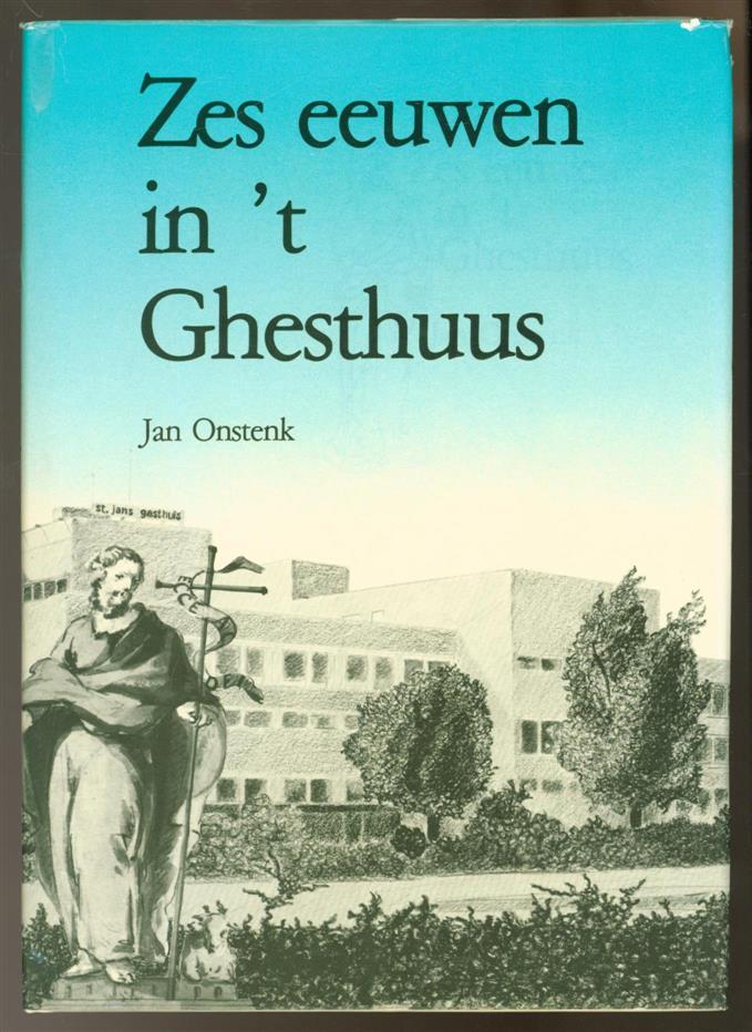 Onstenk, Jan - Zes eeuwen in 't Ghesthuus