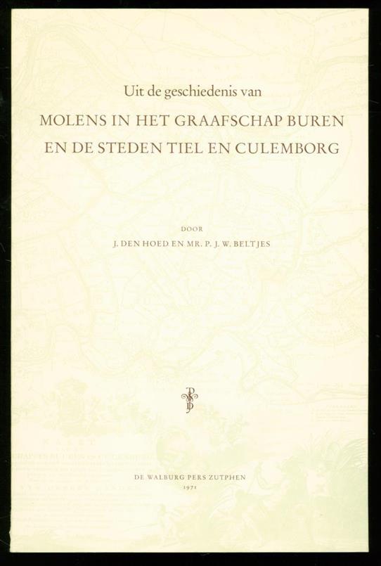HOED, J. DEN, BELTJES, P.J.W. - Uit de geschiedenis van molens in het graafschap Buren en de steden Tiel en Culemborg