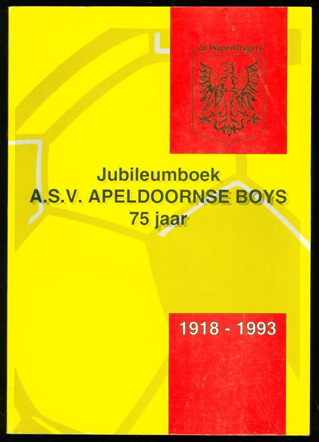 Havenaar, Richard en anderen - 1918 - 1993. Jubileumboek A S V Apeldoornse Boys 75 Jaar.