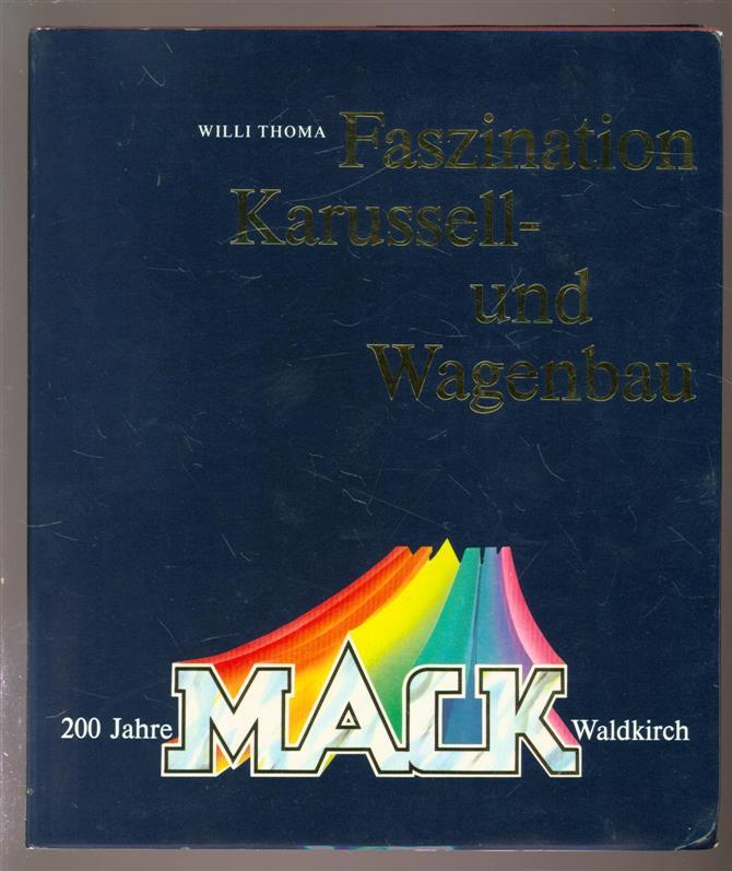 Thoma, Willi - Faszination Karussell - und Wagenbau. 200 Jahre MACK waldkirch ( Chronik einer Schwarzwälder Unternehmerfamilie )