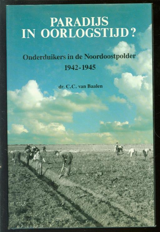 Baalen, Cornelia Carolina van - Paradijs in oorlogstijd?, onderduikers in de Noordoostpolder, 1942-1945