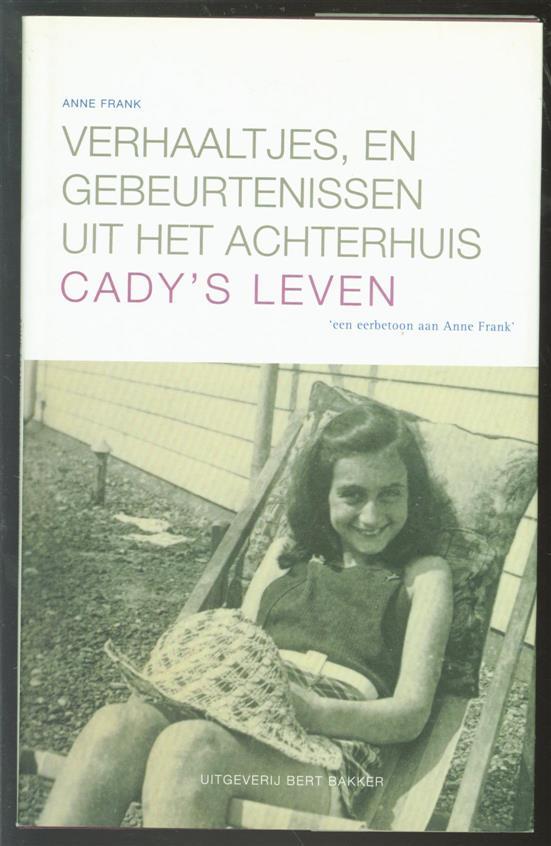 Frank, Anne - Cady's leven, Verhaaltjes, en gebeurtenissen uit het Achterhuis ; Cady's leven
