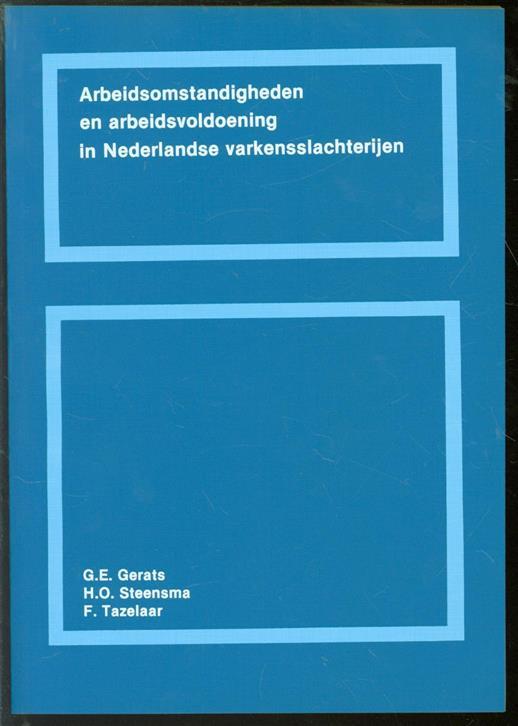 TAZELAAR, F., GERATS, G.E., STEENSMA, H.O. - Arbeidsomstandigheden en arbeidsvoldoening in Nederlandse varkensslachterijen