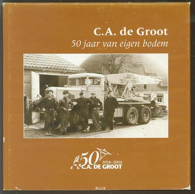 n.n. - C.A. de Groot -- 50 jaar van eigen bodem - 1954-2004