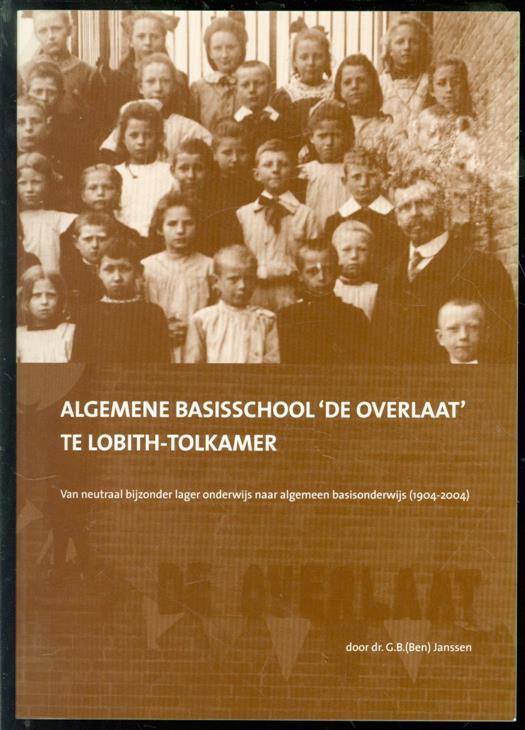 G. B. Janssen - Algemene basisschool 'De Overlaat' te Lobith-Tolkamer : van neutraal bijzonder lager onderwijs naar algemeen basisonderwijs (1904-2004)