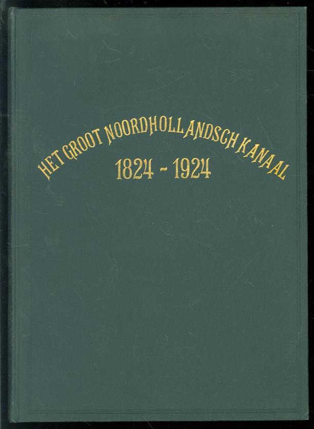 Boer, M.G. de, Nannes Gorter, C. - Het Groot Noordhollandsch Kanaal 1824-1924