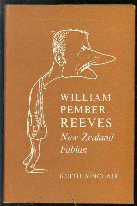 KEITH SINCLAIR - William Pember Reeves: New Zealand Fabian