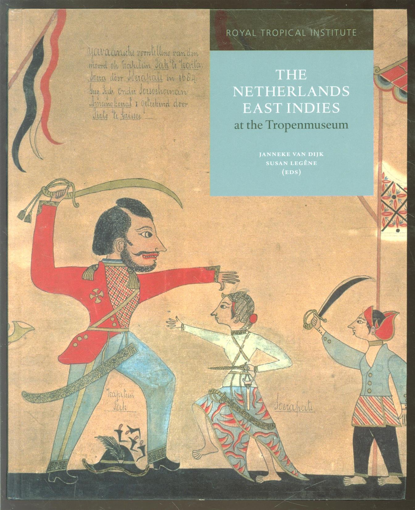 SUSAN LEGEÌ'NE, JANNEKE VAN. DIJK - The Netherlands East Indies at the Tropenmuseum: a colonial history