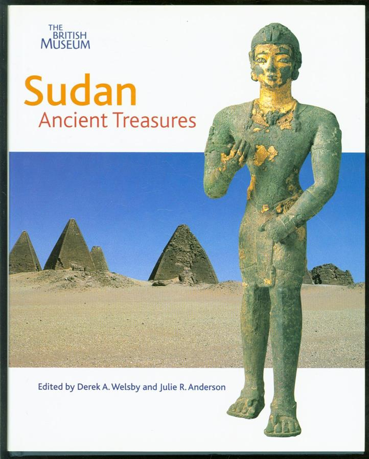 DEREK A WELSBY, JULIE R ANDERSON, BRITISH MUSEUM., SUDAN NATIONAL MUSEUM. - Sudan: ancient treasures, an exhibition of recent discoveries